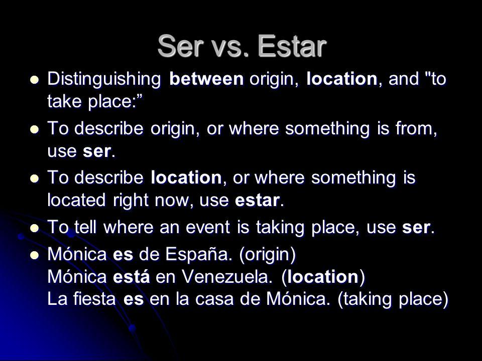 Ser vs. Estar Distinguishing between origin, location, and