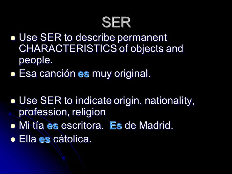 SER Use SER to describe permanent CHARACTERISTICS of objects and people.