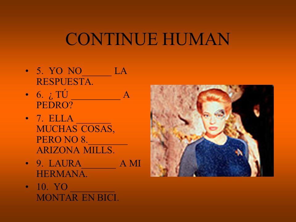 CONTINUE HUMAN 5.YO NO______ LA RESPUESTA. 6. ¿ TÚ __________ A PEDRO.