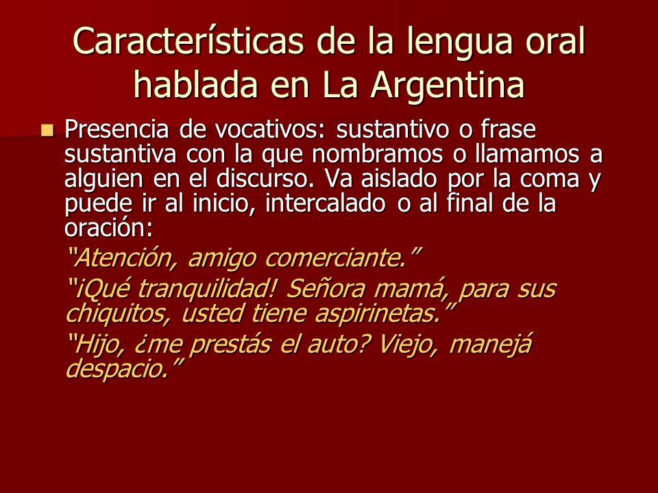 Características de la lengua oral hablada en La Argentina Interjecciones y modos interjectivos: son palabras con las que expresamos sensaciones y estados de ánimo.