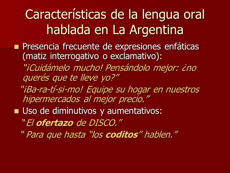 Características de la lengua oral hablada en La Argentina Uso de expresiones de control que chequean el canal: ¿Entendiste, no.