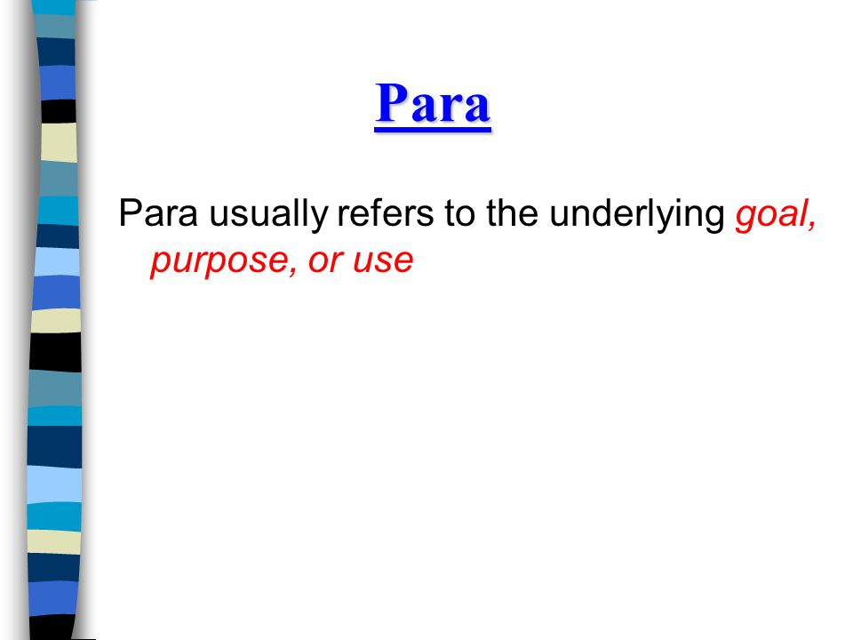 Para Para usually refers to the underlying goal, purpose, or use