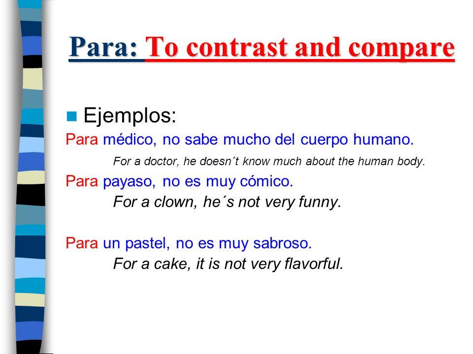 Para: To contrast and compare Ejemplos: Para médico, no sabe mucho del cuerpo humano.