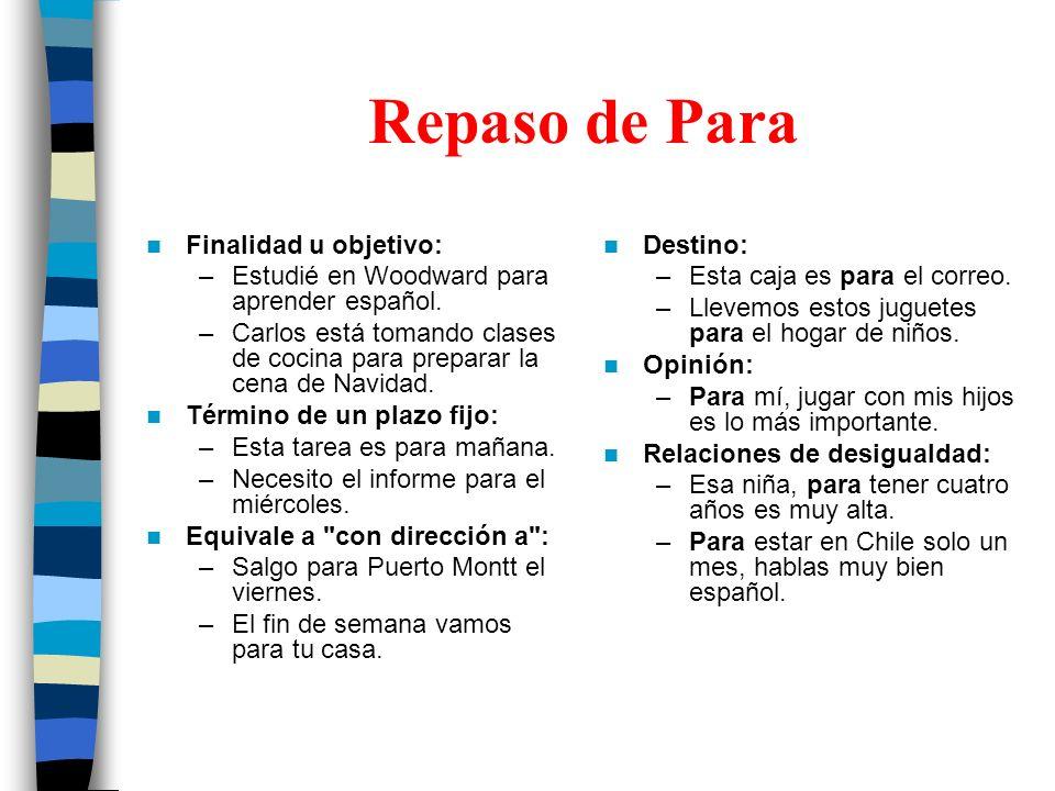 Repaso de Para Finalidad u objetivo: –Estudié en Woodward para aprender español.