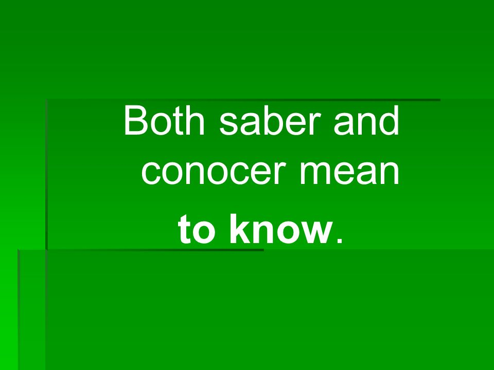 Both saber and conocer mean to know.