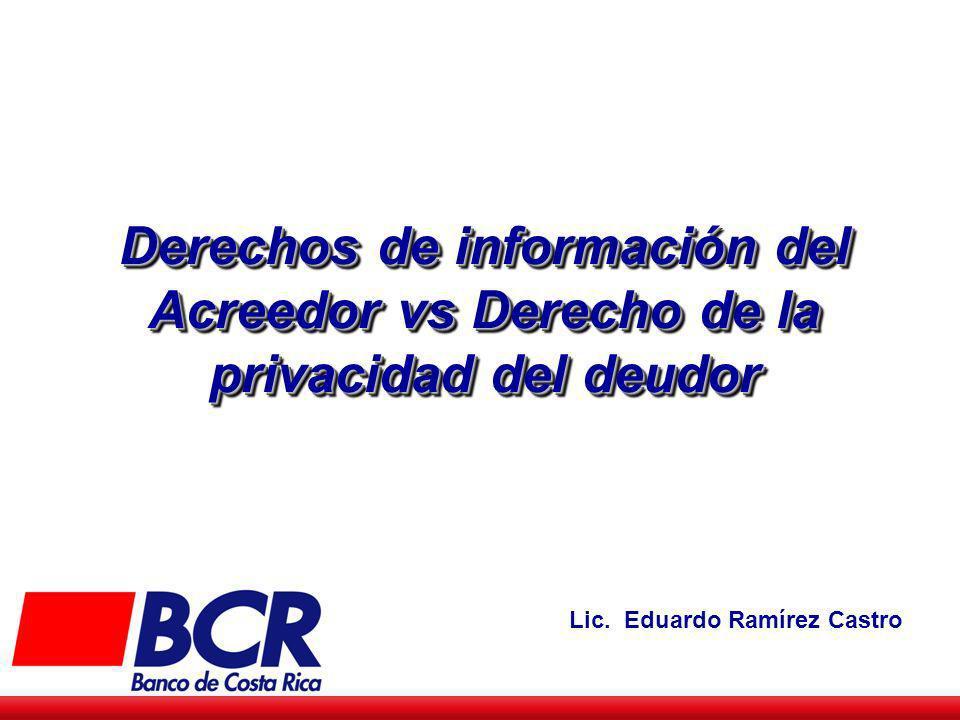 Derechos de información del Acreedor vs Derecho de la privacidad del deudor Lic. Eduardo Ramírez Castro