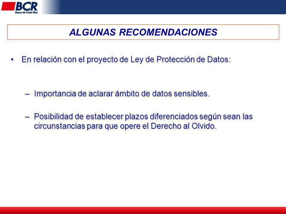 ALGUNAS RECOMENDACIONES En relación con el proyecto de Ley de Protección de Datos:En relación con el proyecto de Ley de Protección de Datos: –Importan