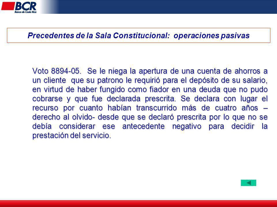Precedentes de la Sala Constitucional: operaciones pasivas Voto 8894-05. Se le niega la apertura de una cuenta de ahorros a un cliente que su patrono
