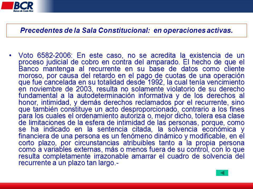 Precedentes de la Sala Constitucional: en operaciones activas. Voto 6582-2006: En este caso, no se acredita la existencia de un proceso judicial de co