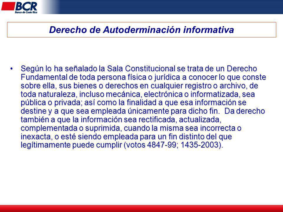 Derecho de Autoderminación informativa Según lo ha señalado la Sala Constitucional se trata de un Derecho Fundamental de toda persona física o jurídic
