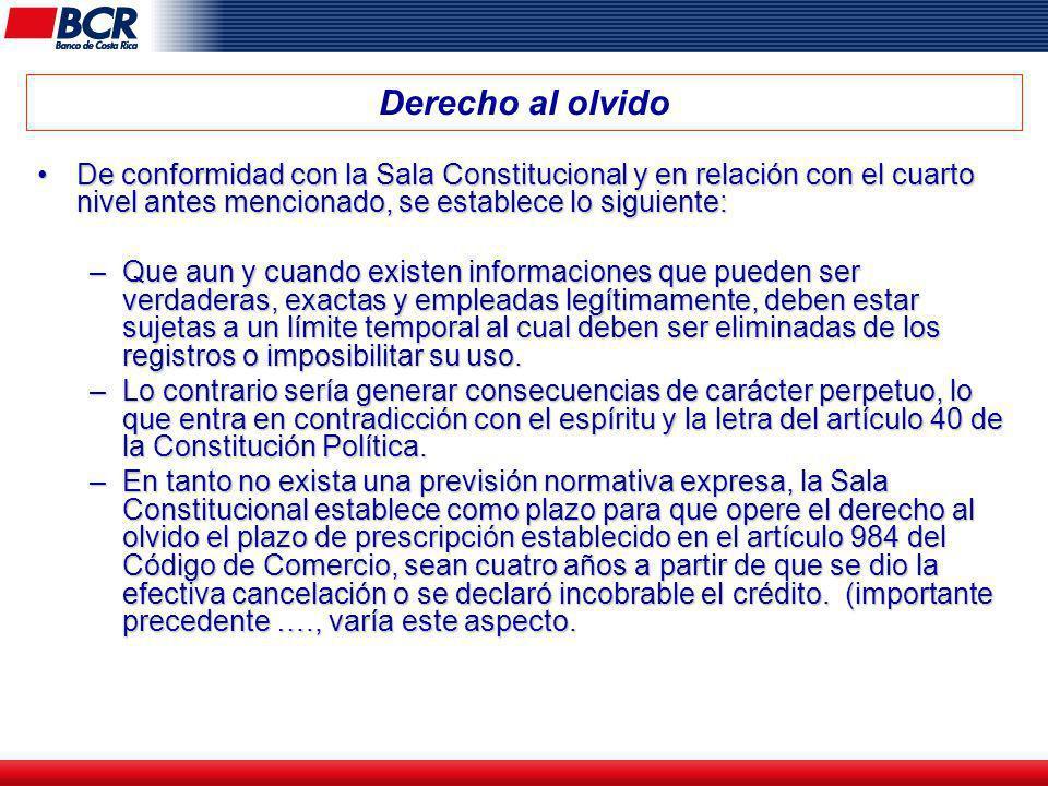Derecho al olvido De conformidad con la Sala Constitucional y en relación con el cuarto nivel antes mencionado, se establece lo siguiente:De conformid