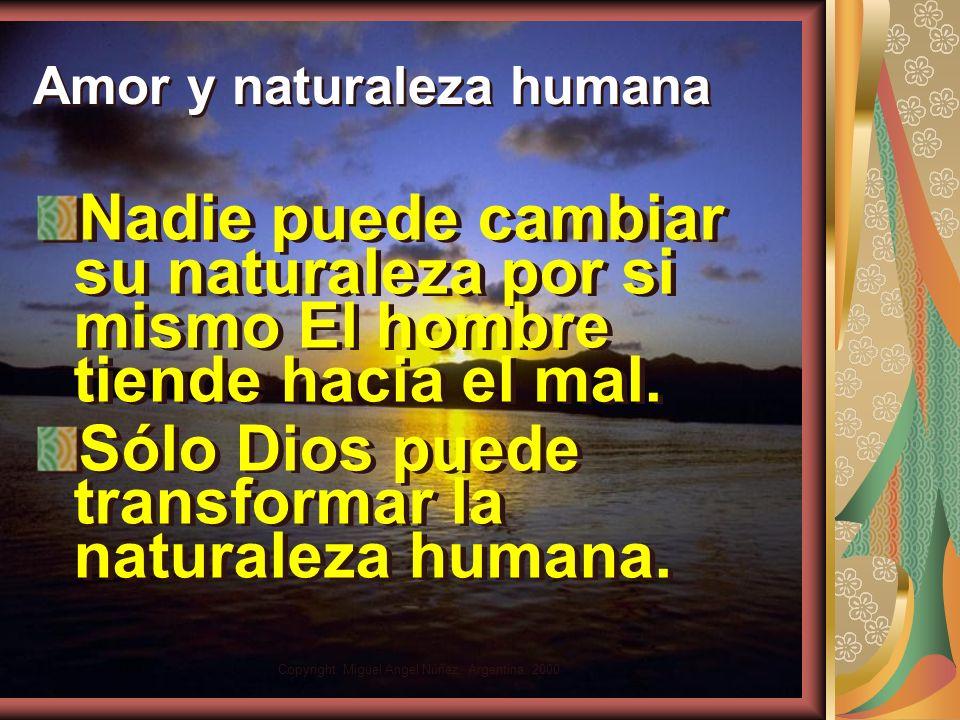 Copyright: Miguel Angel Núñez. Argentina. 2000 Naturaleza humana ¿Podrá cambiar el etíope su piel y el leopardo sus manchas? Así también, ¿podréis vos