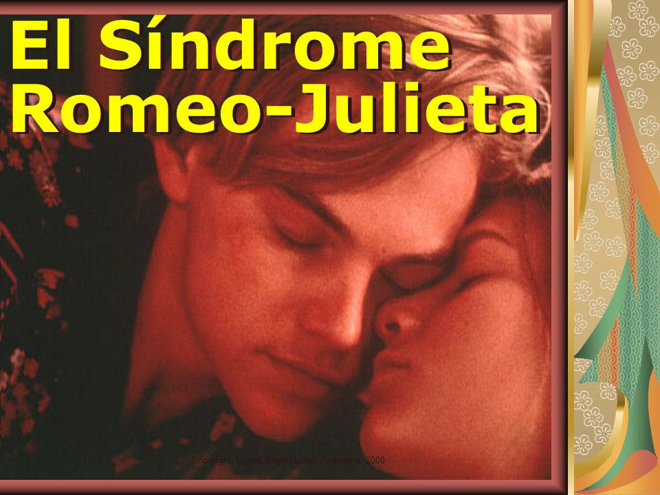 Copyright: Miguel Angel Núñez. Argentina. 2000 El Síndrome Romeo-Julieta