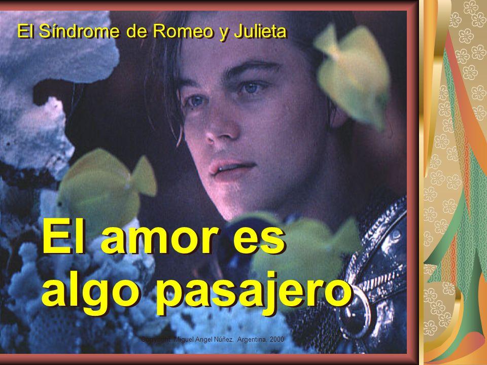 Copyright: Miguel Angel Núñez. Argentina. 2000 El Síndrome de Romeo y Julieta No es posible amar sin sufrir.