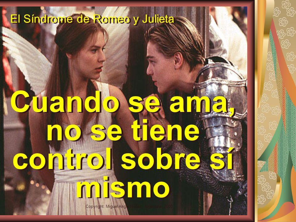 Copyright: Miguel Angel Núñez. Argentina. 2000 El Síndrome de Romeo y Julieta El amor es algo pasajero
