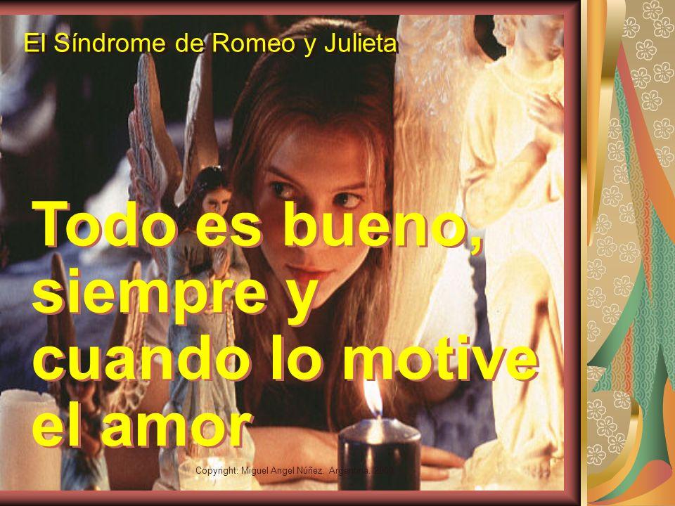 Copyright: Miguel Angel Núñez. Argentina. 2000 El Síndrome de Romeo y Julieta Cuando se ama, no se tiene control sobre sí mismo