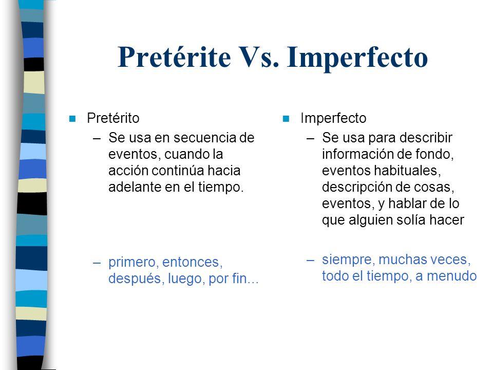Pretérite Vs. Imperfecto Pretérito –Se usa en secuencia de eventos, cuando la acción continúa hacia adelante en el tiempo. –primero, entonces, después