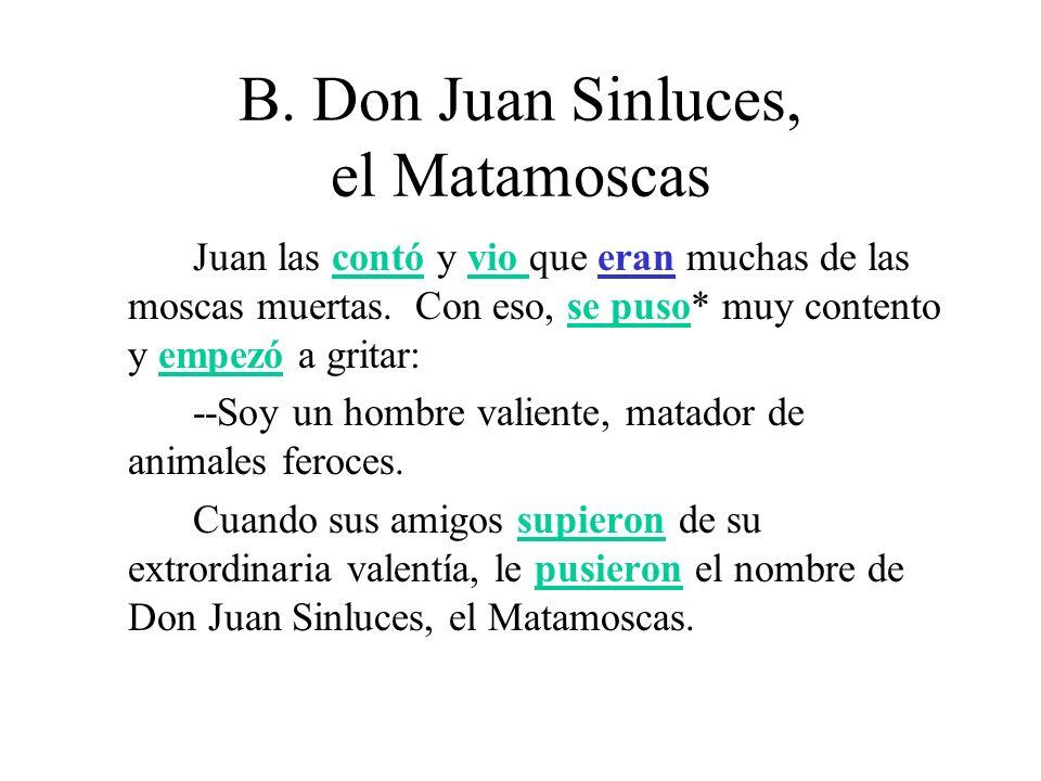 B. Don Juan Sinluces, el Matamoscas Juan las contó y vio que eran muchas de las moscas muertas. Con eso, se puso* muy contento y empezó a gritar: --So