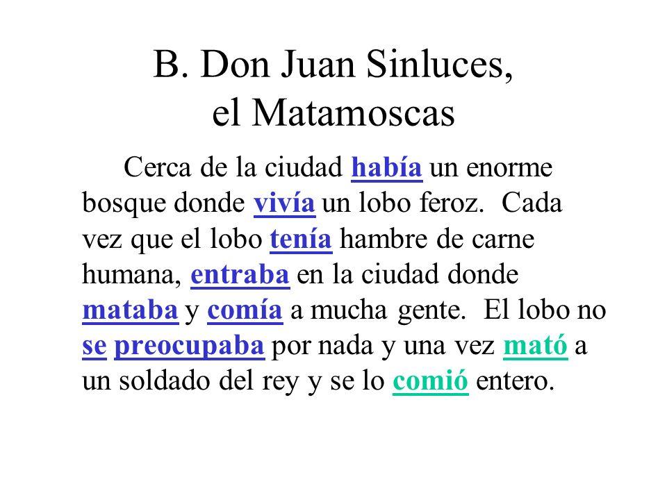 B. Don Juan Sinluces, el Matamoscas Cerca de la ciudad había un enorme bosque donde vivía un lobo feroz. Cada vez que el lobo tenía hambre de carne hu