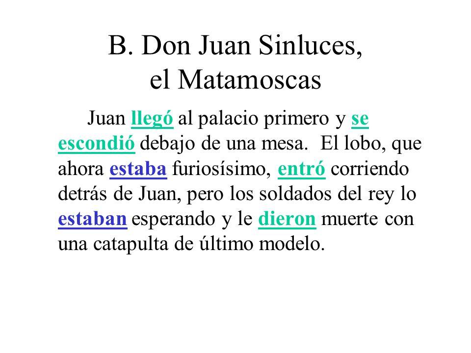 B. Don Juan Sinluces, el Matamoscas Juan llegó al palacio primero y se escondió debajo de una mesa. El lobo, que ahora estaba furiosísimo, entró corri