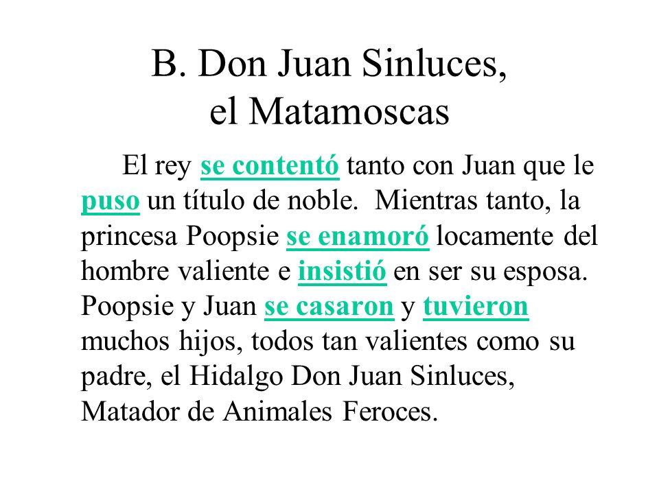 B. Don Juan Sinluces, el Matamoscas El rey se contentó tanto con Juan que le puso un título de noble. Mientras tanto, la princesa Poopsie se enamoró l