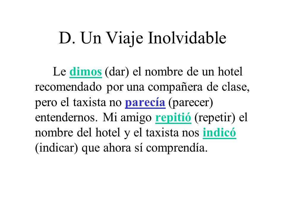 D. Un Viaje Inolvidable Le dimos (dar) el nombre de un hotel recomendado por una compañera de clase, pero el taxista no parecía (parecer) entendernos.