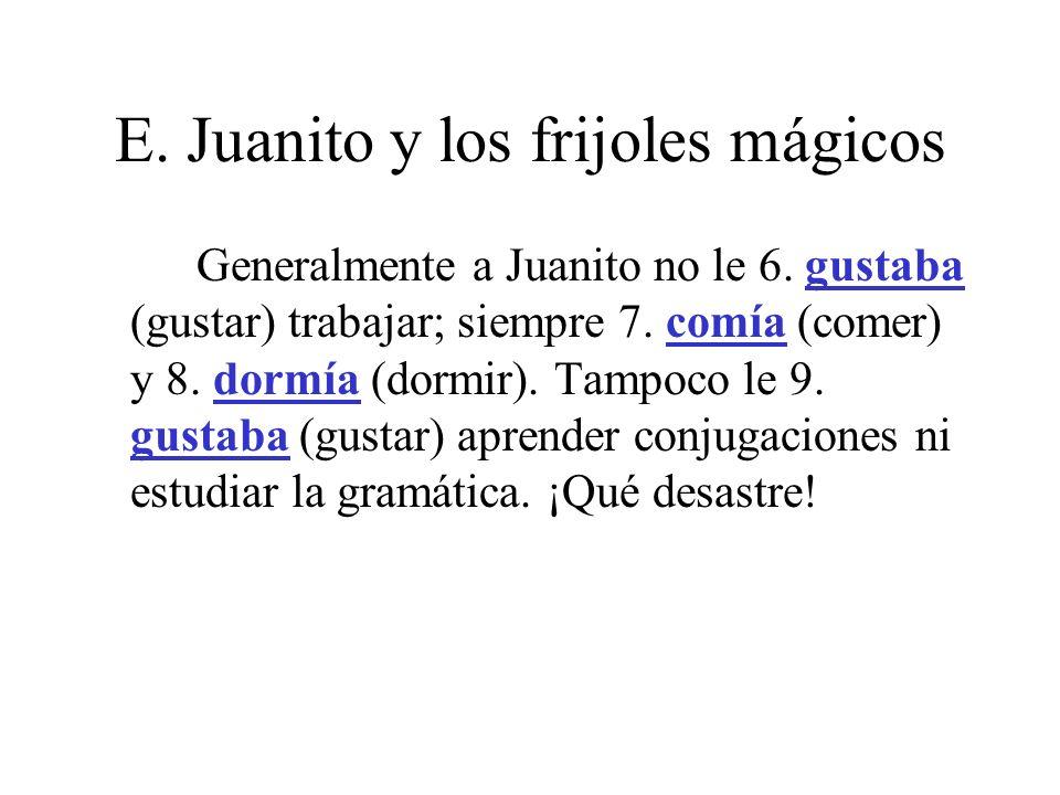 E.Juanito y los frijoles mágicos Un día lo 10. llamó (llamar) su madre y le 11.
