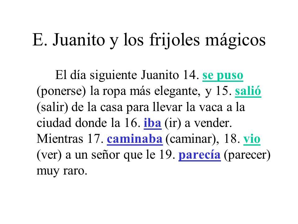 E.Juanito y los frijoles mágicos El señor le 20. detuvo (detener) a Juanito y le 21.