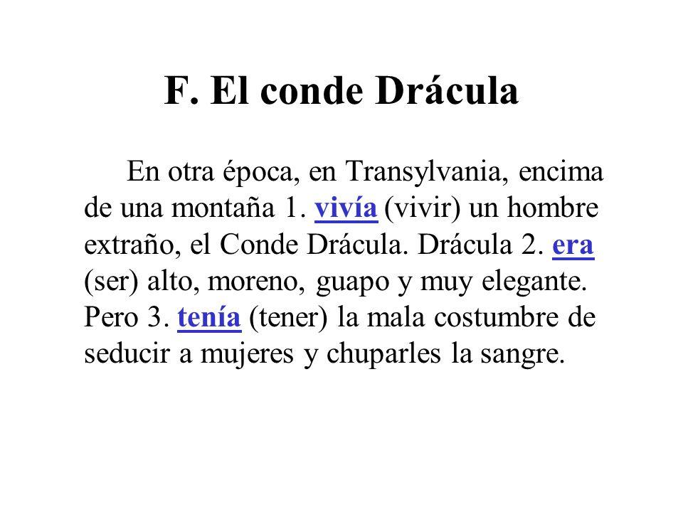 F.El conde Drácula Drácula nunca 4. salía (salir) del día porque el sol le 5.