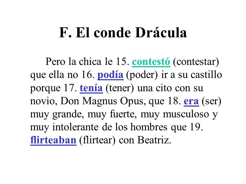 F.El conde Drácula Cuando Drácula 20. escuchó (escuchar) eso, 21.