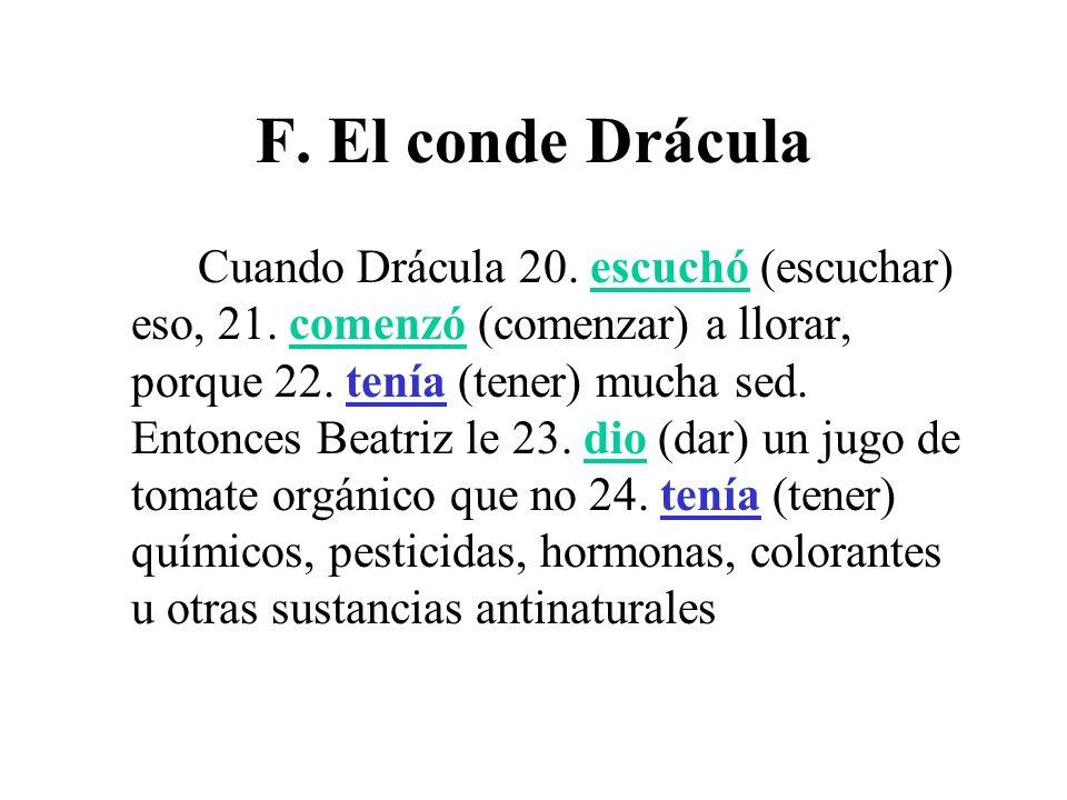F. El conde Drácula Cuando Drácula 20. escuchó (escuchar) eso, 21. comenzó (comenzar) a llorar, porque 22. tenía (tener) mucha sed. Entonces Beatriz l