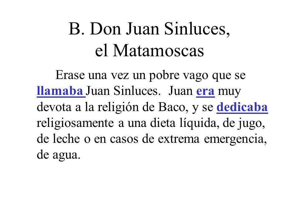 B. Don Juan Sinluces, el Matamoscas Erase una vez un pobre vago que se llamaba Juan Sinluces. Juan era muy devota a la religión de Baco, y se dedicaba