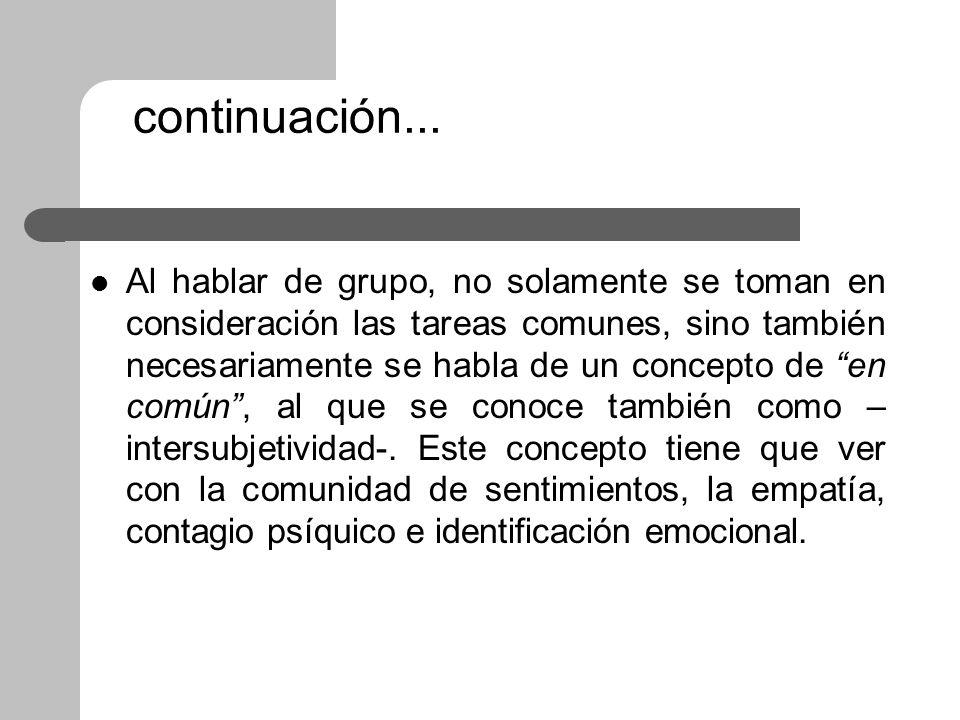 continuación... Al hablar de grupo, no solamente se toman en consideración las tareas comunes, sino también necesariamente se habla de un concepto de