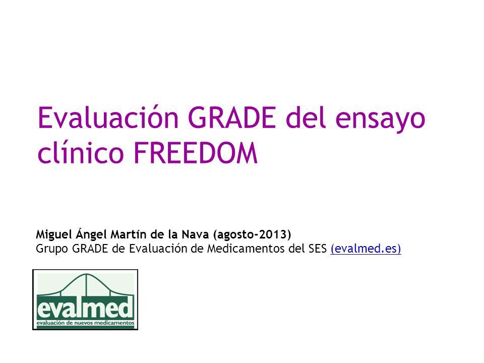 Evaluación GRADE del ensayo clínico FREEDOM Miguel Ángel Martín de la Nava (agosto-2013) Grupo GRADE de Evaluación de Medicamentos del SES (evalmed.es