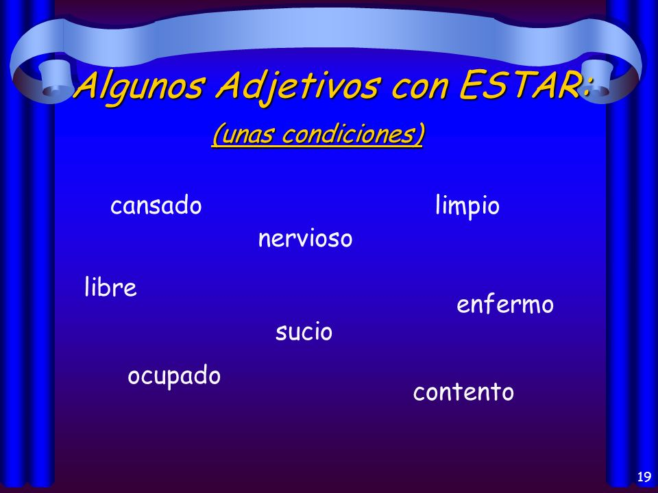 17 Los usos del verbo ESTAR: Position of a person or thing (la posición)Position of a person or thing (la posición) Location of a person or thing (la
