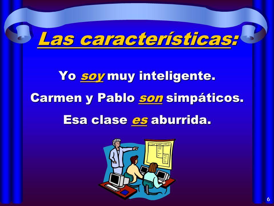 4 Los usos del verbo SER: Characteristics (las características) Descriptions (las descripciones) Dates (la fecha) Identification (la identificación) M