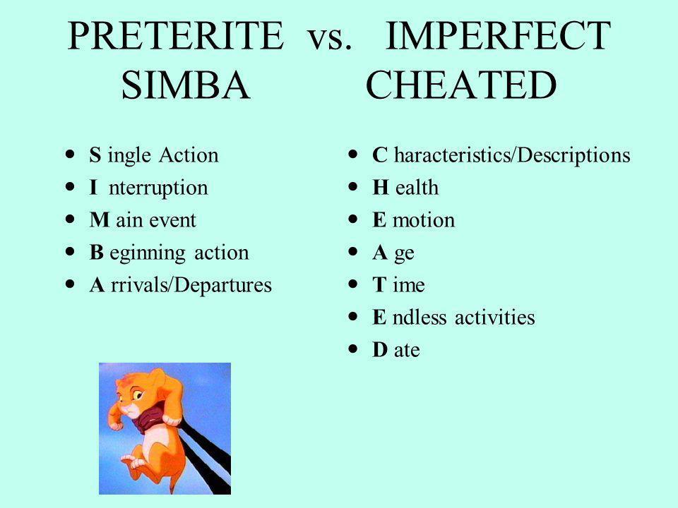 Preterite vs. Imperfect Preterite S I M B A Imperfect C H E A T E D