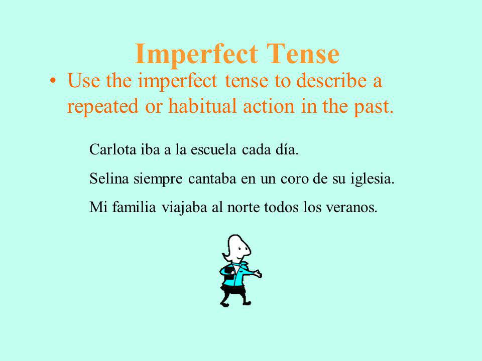 Imperfect Tense Use the imperfect tense to describe a repeated or habitual action in the past.