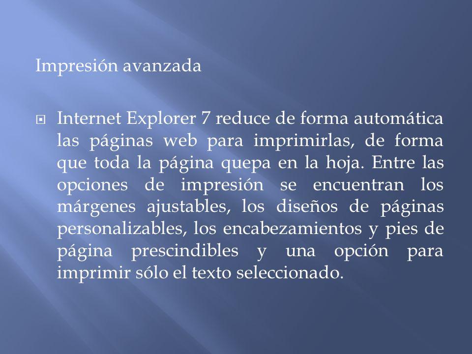 Impresión avanzada Internet Explorer 7 reduce de forma automática las páginas web para imprimirlas, de forma que toda la página quepa en la hoja.