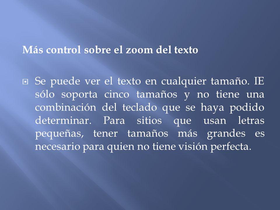 Más control sobre el zoom del texto Se puede ver el texto en cualquier tamaño.