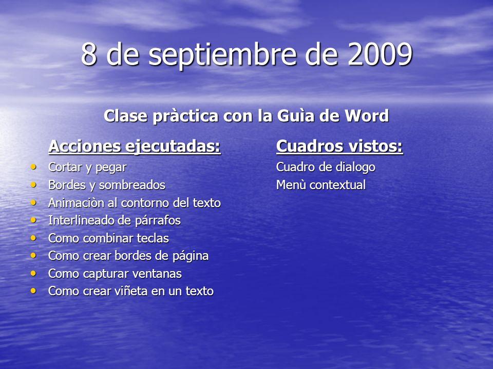8 de septiembre de 2009 Clase pràctica con la Guìa de Word Acciones ejecutadas:Cuadros vistos: Cortar y pegarCuadro de dialogo Cortar y pegarCuadro de