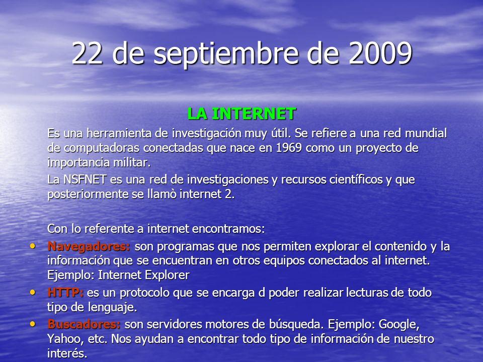 22 de septiembre de 2009 LA INTERNET Es una herramienta de investigación muy útil. Se refiere a una red mundial de computadoras conectadas que nace en