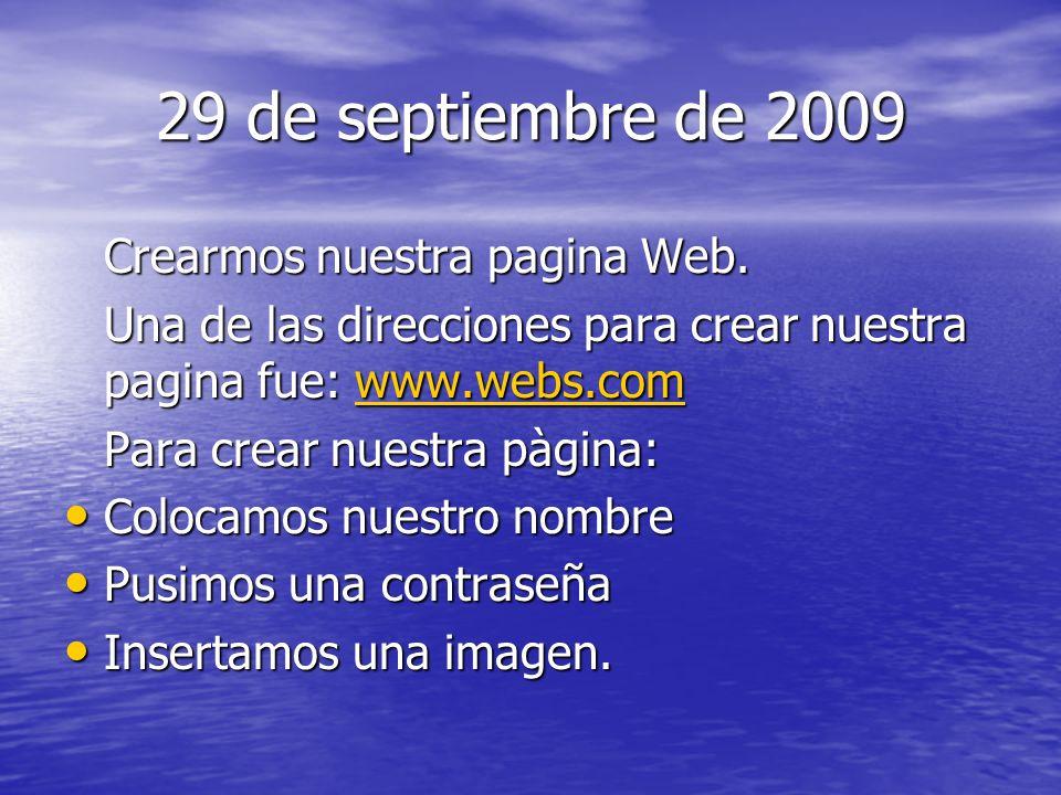 29 de septiembre de 2009 Crearmos nuestra pagina Web. Una de las direcciones para crear nuestra pagina fue: www.webs.com www.webs.com Para crear nuest