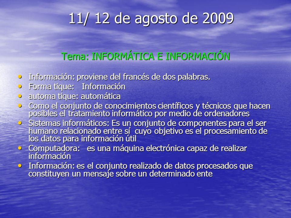 11/ 12 de agosto de 2009 11/ 12 de agosto de 2009 Tema: INFORMÁTICA E INFORMACIÓN Información: proviene del francés de dos palabras. Información: prov