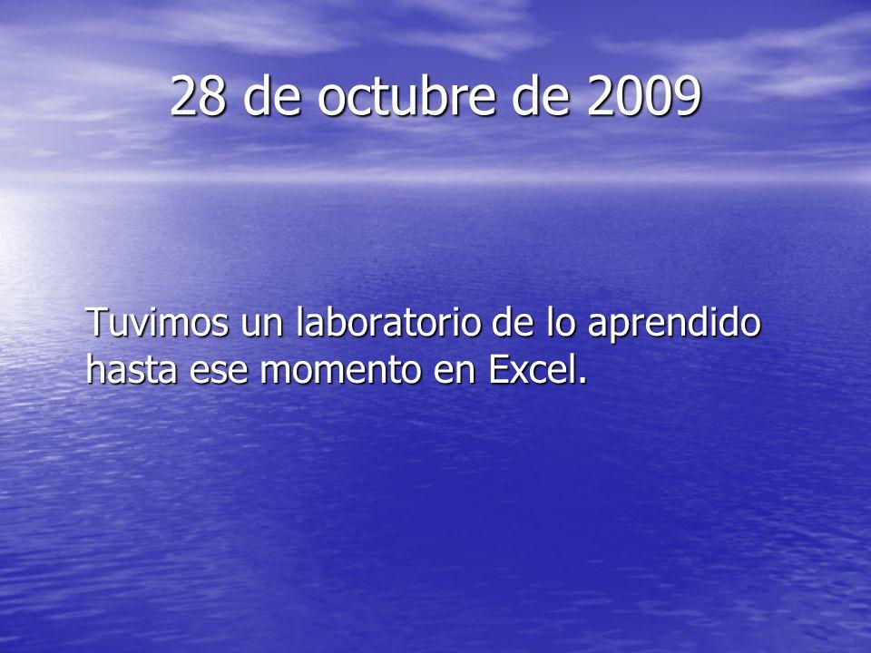 28 de octubre de 2009 Tuvimos un laboratorio de lo aprendido hasta ese momento en Excel.