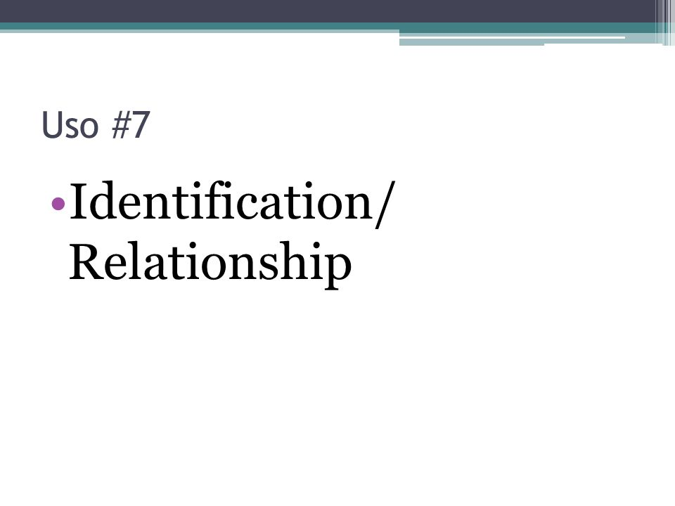 Uso #7 Identification/ Relationship