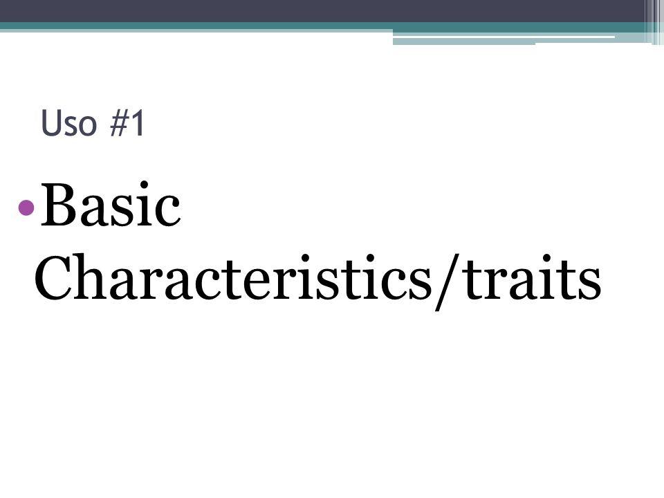 Uso #1 Basic Characteristics/traits