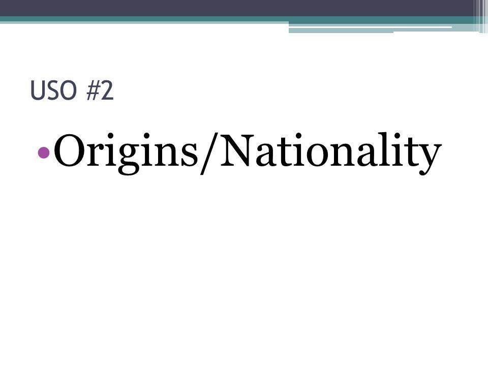 USO #2 Origins/Nationality
