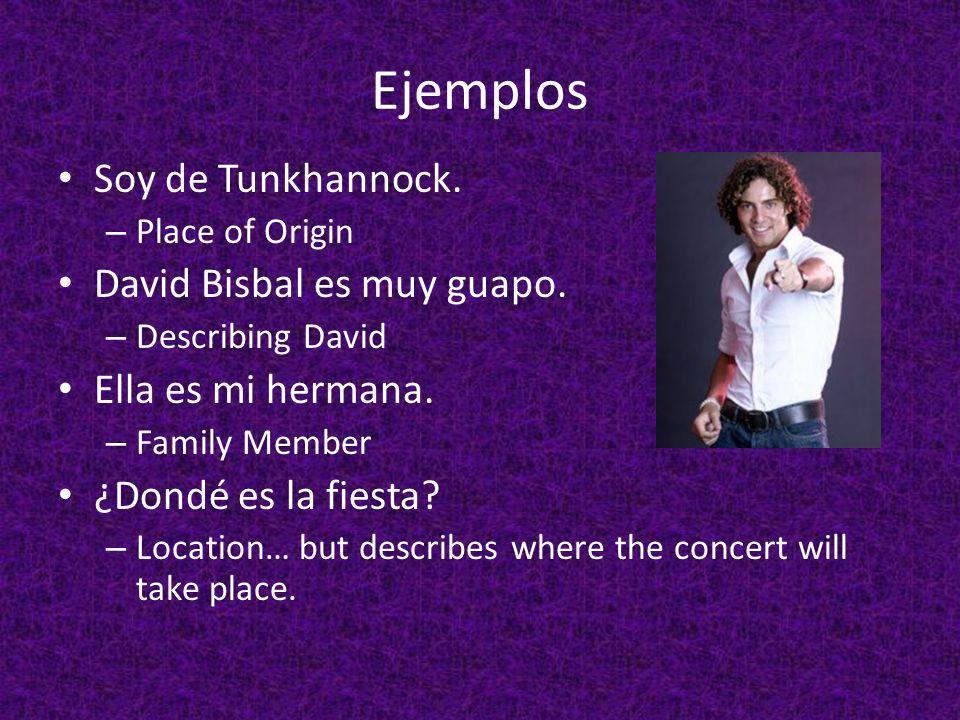 Ejemplos Soy de Tunkhannock.– Place of Origin David Bisbal es muy guapo.