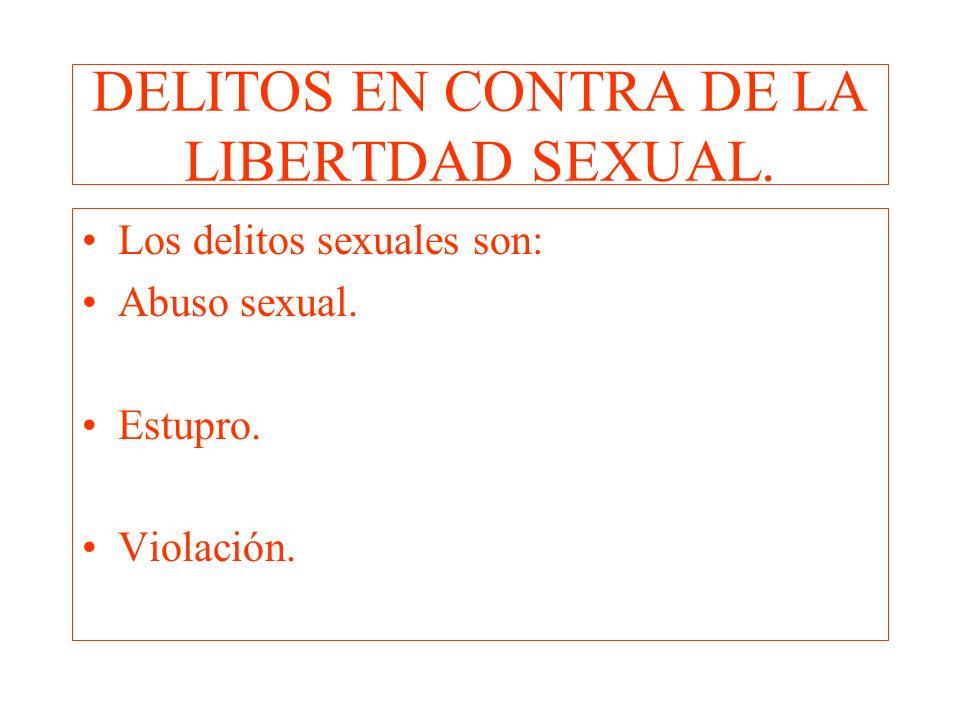 DELITOS EN CONTRA DE LA LIBERTDAD SEXUAL. Los delitos sexuales son: Abuso sexual. Estupro. Violación.